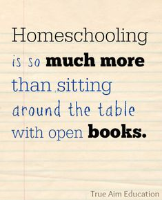 Homeschooling is more than open books...
