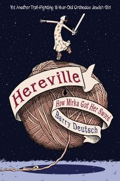 "Hereville: How Mirka Got Her Sword -- ""Mirka is just your average, 11-year-old, troll-fighting Orthodox Jewish girl... which is to say, an amazing and unique heroine. Graphic novel with humor, depth, and derring-do."""