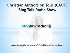 Official Logo for the Christian Authors on Tour (CAOT) Blog Talk Radio Show - www.blogtalkradio.com/christianauthorsontour - Listen LIVE every Tuesday at 6:30 p.m. (ET) or download more than 130 On-Demand podcasts to listen anytime at your convenience!
