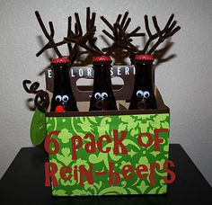 Rein-beers........cute secret Santa gift for guys.....doesn't drink...use bottled soda available in your area