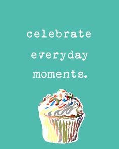 celebrate everyday moments. #quote #life