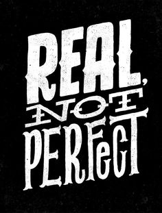 Real not perfect.