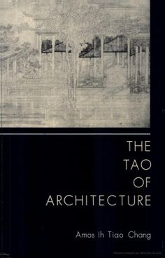 The Tao of Architecture by Amos Ih Tiao Chang ; signatura B 0-38/01953