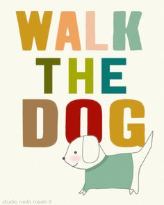 print of original illustration, digital art print, pets, dog art, quote art, typography, dog quote, dog lover gift - WALK THE DOG. $20.00, via Etsy.