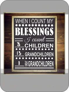 """""""When I count my blessings I count ___Children ___Grandchildren ___Great Grandchildren"""" Vinyl Lettering Wall Decal available in various sizes and colors. Perfect for on a chalkboard so you can change the numbers as more grandkids and great grandkids come."""