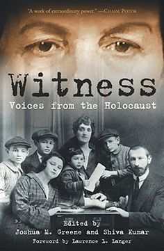 Witness: Voices from the Holocaust edited by Joshua M. Greene and Shiva Kumar