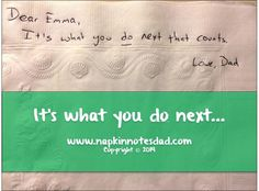 Dear Emma, It's what you do next that counts. Love, Dad   Pack. Write. Connect.