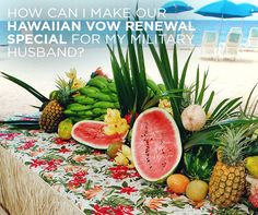 See Colin's Answer: How can i make our Hawaiian vow renewal special for my military husband?