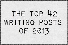 The Top 42 Writing Posts of 2013 - Writers Write