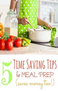 5 Time Saving Tips for Meal Prep (saves money too!)-- excellent tips from a lady who cooks almost every meal that they eat from scratch!