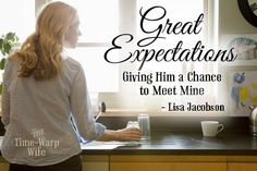 Give your husband a chance to meet your expectations. Let him know what it is that you're hoping for and why. He just might surprise you....