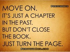 Move on! it's just a chapter in the past. But don't close the book. Just turn the page. #quotes #beinspired