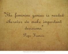 """Pope Francis on """"the feminine genius."""" #PopeFrancis #Quote #femininegenius"""