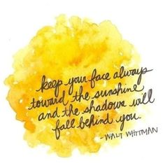 Keep your face always toward the sunshine - Walt Whitman quote