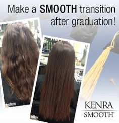 You've got plenty of things to think about now that graduation is over….don't let frizzy, unruly hair be one of them! Get ready for the next chapter in life by eliminating up to 99% of curl and frizz with Kenra Smooth®.