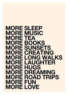 Definitely more sleep, tea, books, road trips and LOVE