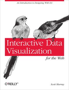 Interactive Data Visualization for the Web, free to read online. (Learn d3!) data visualization, web, interact data