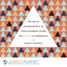 """The job of an educator is to teach students to see the vitality in themselves."" ~ Joseph Campbell #education #teaching #quote"