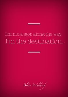 Blair Waldorf quote - this is perfection