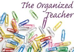 Teachers have to be organized......