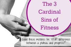 Are you doing any of the Cardinal Sins of Fitness! ?