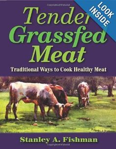 Tender Grassfed Meat: Traditional Ways to Cook Healthy Meat: Stanley A. Fishman: 9780982342909: Amazon.com: Books