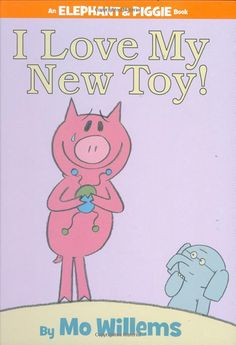 I Love My New Toy, Mo Willems.  Love the Elephant  Piggie books.