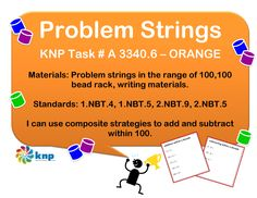 """""""Problem Strings"""" - Use composite strategies to add and subtract within 100. Supports learning Common Core Standards: 1.NBT.4, 1.NBT.5, 2.NBT.9, 2.NBT.5 [KNP Task # A 3340.6]"""