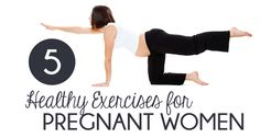 5 Healthy Exercises for Pregnant Women