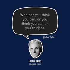 Whether you think you can, or you think you can't - you're right.  Henry Ford  #startupquote #startup #henryford #ford