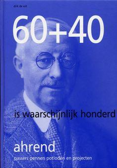 """Dirk de Wit """"60+40 is waarschijnlijk honderd ahrend passers pennen potloden en projecten""""( 60+40 is probably hundreds Ahrend pens pencils and compasses projects ), Waanders Uitgevers, 1996, Designed by Wim Crouwel, Jolijn van de Wouw"""