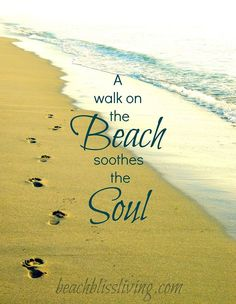 A walk on the beach soothes the Soul. Footprints in sand print with quote.