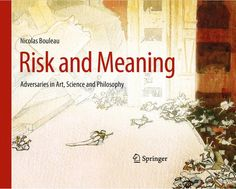 Risk and Meaning: Adversaries in Art, Science and Philosophy by Nicolas Bouleau