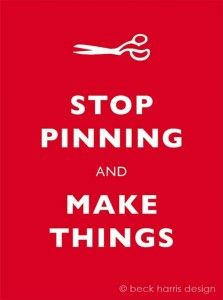 STOP Pinnning and Make Things.    #Pinterest #pin #humor #quotes #lol