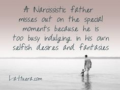Narcissistic Father - when dad uses the kids for his own narcissistic supply! http://www.lahuera.com/narcissistic-father/ sociopath fathers, narcissist father, selfish father, narcissistic fathers
