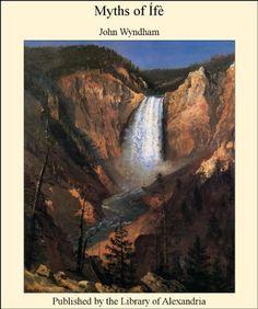 Myths of Ífè by John Wyndham. $4.10. Publisher: Library of Alexandria (December 27, 2012). 76 pages