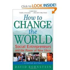 How to Change the World: Social Entrepreneurs and the Power of New Ideas - David Bornstein