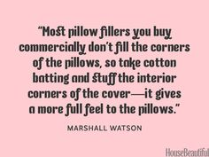 Add more cotton batting to pillows. housebeautiful.com. #designer_quotes #pillows