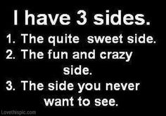 I have 3 sides funny quotes quote sweet cool life crazy girls