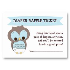 Awesome idea and insert for the shower invites! Wish i could change color of banner and owl though! Diaper Raffle ... Bring this ticket and a pack of diapers and size. You will be entered to win a great prize!