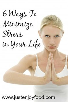 6 Ways to Minimize Stress in Your Life- Just Enjoy Food