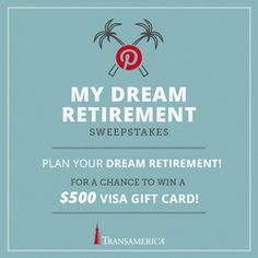 """1. Follow Transamerica on Pinterest. 2. Create a Pinterest board called """"My Dream Retirement"""". 3. From Transamerica's """"Build Your Dream Retirement"""" board, repin 5 activities that would make up your perfect retirement.  4. Click image and enter to win $500!"""