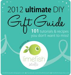 2012 Ultimate DIY Gift Guide: 101 Inspiring Recipes & Inexpensive Projects. There's something for everyone! Presented by Limefish Studio