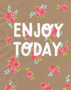 Enjoy it, everyday.