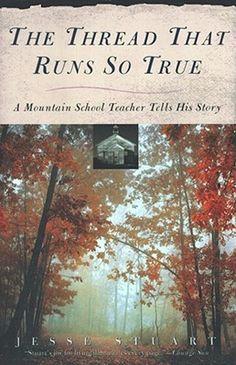 The Thread That Runs So True: A Mountain School Teacher Tells His Story  by Jesse Stuart