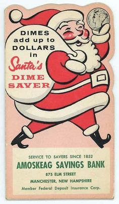 Ihad these dime savers at christmas... remember the Christmas Club, too? You saved a bit each week and took it out of the bank at Christmas?
