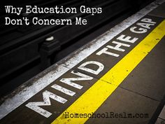 Why education gaps don't concern me - from www.homeschoolrealm.com