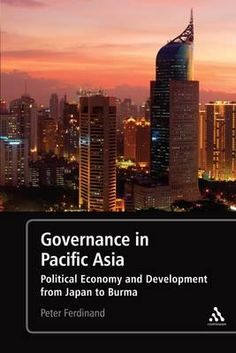 Governance in Pacific Asia: Political Economy and Development from Japan to Burma.  Read the review at http://blogs.lse.ac.uk/lsereviewofbooks/2012/10/16/book-review-governance-in-pacific-asia-political-economy-and-development-from-japan-to-burma/