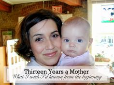 Thirteen Years A Mother- What I wish I'd known from the very beginning!