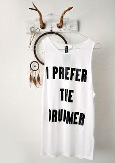 #I prefer the drummer  #Fashion #New #Nice #Tees #2dayslook www.2dayslook.com